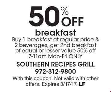 50% Off breakfastBuy 1 breakfast at regular price & 2 beverages, get 2nd breakfast of equal or lesser value 50% off7-11am Mon-Fri ONLY. With this coupon. Not valid with other offers. Expires 3/17/17. LF