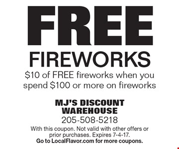 free Fireworks $10 of Free fireworks when you spend $100 or more on fireworks. With this coupon. Not valid with other offers or