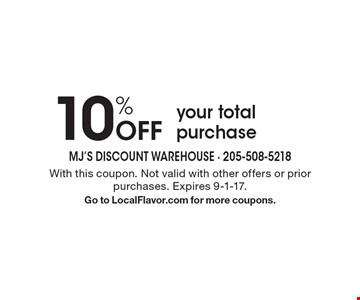 10% Off your total purchase. With this coupon. Not valid with other offers or prior purchases. Expires 9-1-17. Go to LocalFlavor.com for more coupons.