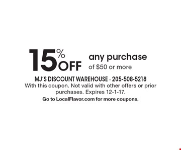 15% Off any purchase of $50 or more. With this coupon. Not valid with other offers or prior purchases. Expires 12-1-17. Go to LocalFlavor.com for more coupons.