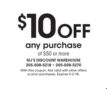 $10 off any purchase of $50 or more. With this coupon. Not valid with other offers or prior purchases. Expires 2-2-18.
