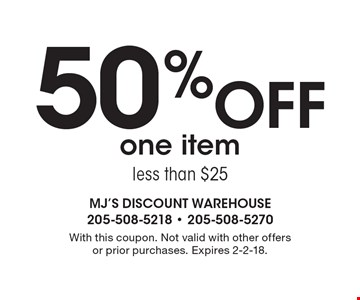 50% off one item less than $25. With this coupon. Not valid with other offers or prior purchases. Expires 2-2-18.