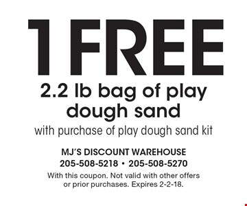 1 free 2.2 lb bag of play dough sand with purchase of play dough sand kit. With this coupon. Not valid with other offers or prior purchases. Expires 2-2-18.