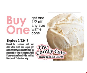 Buy one get one 1/2 off any size waffle cone. Expires 9/22/17. Cannot be combined with any other offer. Limit one coupon per customer, per visit. Coupon must be presented at time of purchase. Void if copy or transferred. Offer valid at Brentwood, Tn location only.