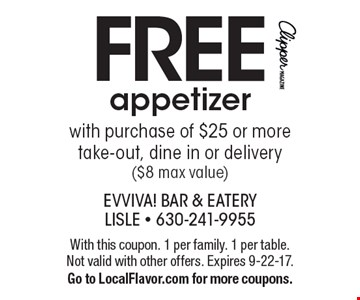 FREE appetizer with purchase of $25 or more. Take-out, dine in or delivery ($8 max value). With this coupon. 1 per family. 1 per table. Not valid with other offers. Expires 9-22-17. Go to LocalFlavor.com for more coupons.