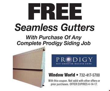 FREE Seamless Gutters With Purchase Of Any Complete Prodigy Siding Job. With this coupon. Not valid with other offers or prior purchases. Offer expires 4-14-17.