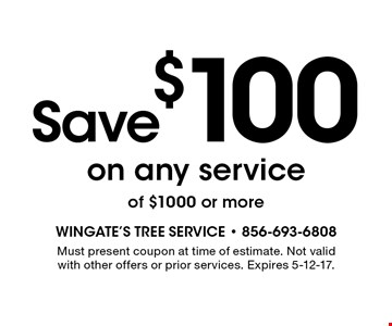 Save $100 on any service of $1000 or more. Must present coupon at time of estimate. Not valid with other offers or prior services. Expires 5-12-17.