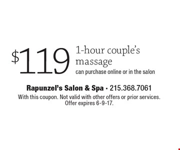 $119 1-hour couple's massage. Can purchase online or in the salon. With this coupon. Not valid with other offers or prior services. Offer expires 6-9-17.
