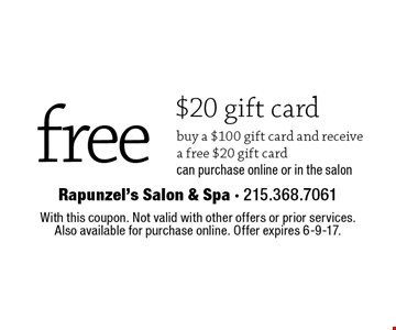 Free $20 gift card. Buy a $100 gift card and receive a free $20 gift card. Can purchase online or in the salon. With this coupon. Not valid with other offers or prior services. Also available for purchase online. Offer expires 6-9-17.