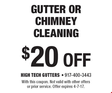 $20 off gutter or chimney cleaning. With this coupon. Not valid with other offers or prior service. Offer expires 4-7-17.