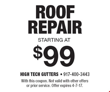 Roof Repair starting at $99. With this coupon. Not valid with other offers or prior service. Offer expires 4-7-17.