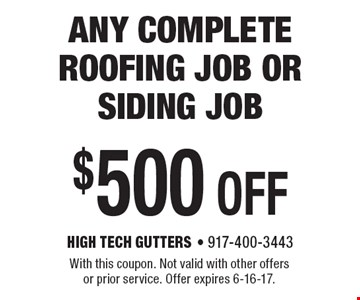 $500 OFF any complete roofing job or siding job. With this coupon. Not valid with other offers or prior service. Offer expires 6-16-17.
