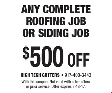 $500 OFF any complete roofing job or siding job. With this coupon. Not valid with other offers or prior service. Offer expires 8-18-17.