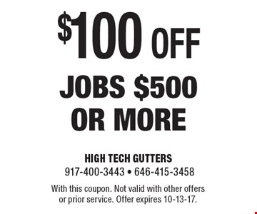 $100 off jobs $500 or more. With this coupon. Not valid with other offers or prior service. Offer expires 10-13-17.