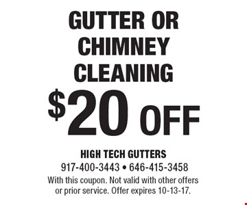 $20 off gutter or chimney cleaning. With this coupon. Not valid with other offers or prior service. Offer expires 10-13-17.