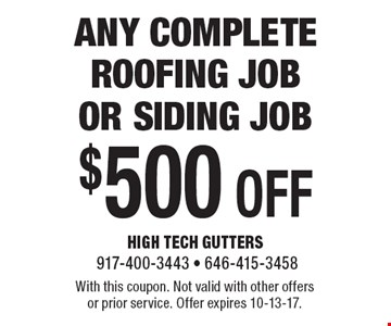 $500 off any complete roofing job or siding job. With this coupon. Not valid with other offers or prior service. Offer expires 10-13-17.