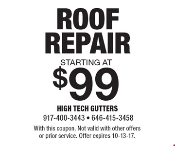 ROOF REPAIR starting at $99. With this coupon. Not valid with other offers or prior service. Offer expires 10-13-17.
