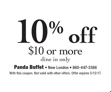 10% off $10 or more. Dine in only. With this coupon. Not valid with other offers. Offer expires 5/12/17.