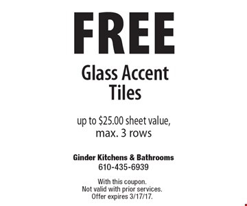 free Glass Accent Tiles up to $25.00 sheet value, max. 3 rows. With this coupon. Not valid with prior services. Offer expires 3/17/17.