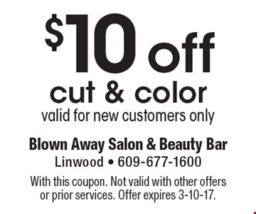 $10 off cut & color. Valid for new customers only. With this coupon. Not valid with other offers or prior services. Offer expires 3-10-17.
