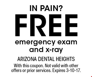 IN PAIN? Free emergency exam and x-ray. With this coupon. Not valid with other offers or prior services. Expires 3-10-17.