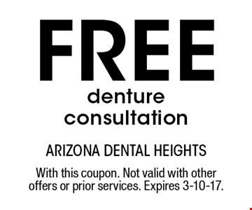 Free denture consultation. With this coupon. Not valid with other offers or prior services. Expires 3-10-17.