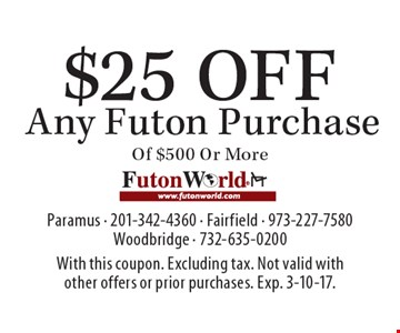 $25 off Any Futon Purchase Of $500 Or More. With this coupon. Excluding tax. Not valid with other offers or prior purchases. Exp. 3-10-17.