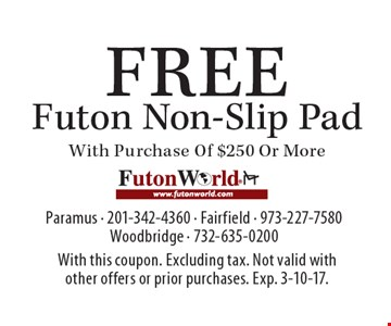FREE Futon Non-Slip Pad With Purchase Of $250 Or More. With this coupon. Excluding tax. Not valid with other offers or prior purchases. Exp. 3-10-17.