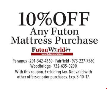 10% off Any Futon Mattress Purchase. With this coupon. Excluding tax. Not valid with other offers or prior purchases. Exp. 3-10-17.