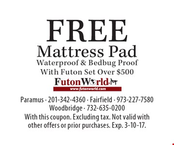FREE Mattress Pad Waterproof & Bedbug Proof With Futon Set Over $500. With this coupon. Excluding tax. Not valid with other offers or prior purchases. Exp. 3-10-17.