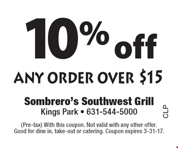 10% off any order over $15. (Pre-tax) With this coupon. Not valid with any other offer. Good for dine in, take-out or catering. Coupon expires 3-31-17.