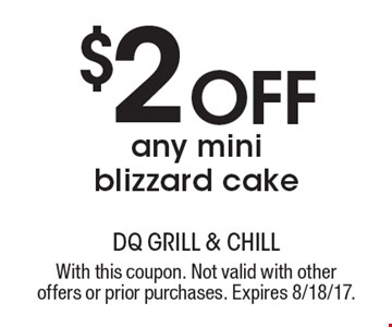 $2 off any mini blizzard cake. With this coupon. Not valid with other offers or prior purchases. Expires 8/18/17.
