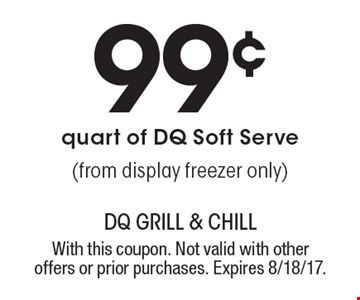 99¢ quart of DQ Soft Serve (from display freezer only). With this coupon. Not valid with other offers or prior purchases. Expires 8/18/17.