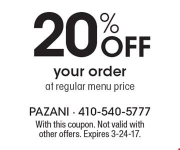 20% Off your order at regular menu price. With this coupon. Not valid with other offers. Expires 3-24-17.