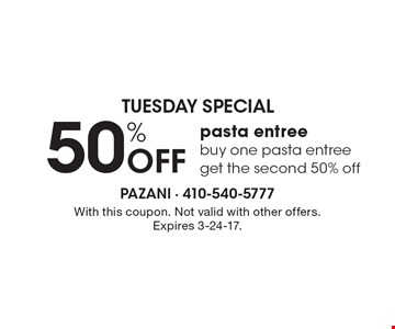 Tuesday Special! 50% Off pasta entree. Buy one pasta entree get the second 50% off. With this coupon. Not valid with other offers. Expires 3-24-17.