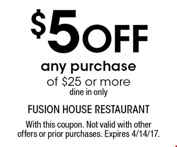 $5 Off any purchase of $25 or more. Dine in only. With this coupon. Not valid with other offers or prior purchases. Expires 4/14/17.