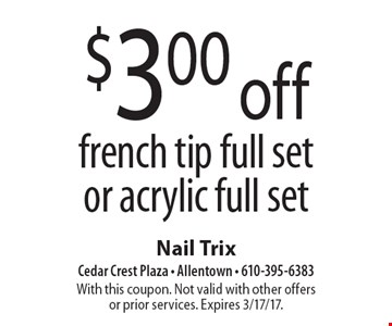 $3.00 off french tip full set or acrylic full set. With this coupon. Not valid with other offers or prior services. Expires 3/17/17.