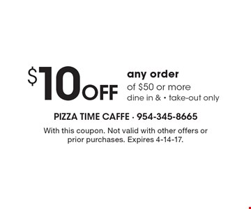 $10 off any order of $50 or more. Dine in & take-out only. With this coupon. Not valid with other offers or prior purchases. Expires 4-14-17.