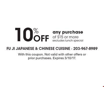 10% Off any purchase of $15 or moreexcludes lunch special. With this coupon. Not valid with other offers or prior purchases. Expires 3/10/17.