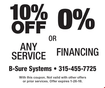 10% off any service OR 0% financing. With this coupon. Not valid with other offers or prior services. Offer expires 1-26-18.