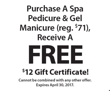 Purchase A Spa Pedicure & Gel Manicure (reg. $71), Receive A Free $12 Gift Certificate! Cannot be combined with any other offer. Expires April 30, 2017.