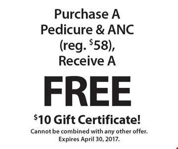Purchase A Pedicure & ANC (reg. $58), Receive A Free $10 Gift Certificate! Cannot be combined with any other offer. Expires April 30, 2017.