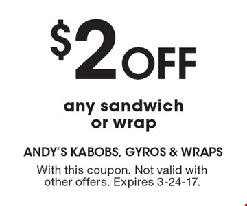 $2 Off any sandwich or wrap. With this coupon. Not valid with other offers. Expires 3-24-17.
