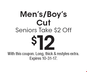 $12 Men's/Boy's Cut Seniors Take $2 Off. With this coupon. Long, thick & restyles extra. Expires 10-31-17.