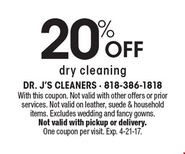 20% off dry cleaning. With this coupon. Not valid with other offers or prior services. Not valid on leather, suede & household items. Excludes wedding and fancy gowns. Not valid with pickup or delivery. One coupon per visit. Exp. 4-21-17.