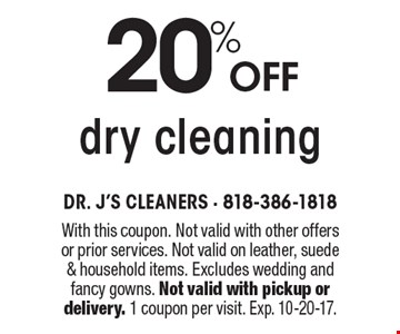 20% Off dry cleaning. With this coupon. Not valid with other offers or prior services. Not valid on leather, suede & household items. Excludes wedding and fancy gowns. Not valid with pickup or delivery. 1 coupon per visit. Exp. 10-20-17.