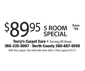 $89.95 5 ROOM SPECIAL Save $95. With this coupon. Not valid with other offers. Offer expires 5/5/17.