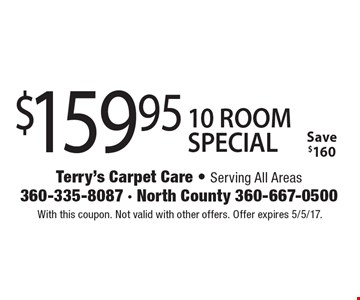 $159.95 10 ROOM SPECIAL Save $160. With this coupon. Not valid with other offers. Offer expires 5/5/17.