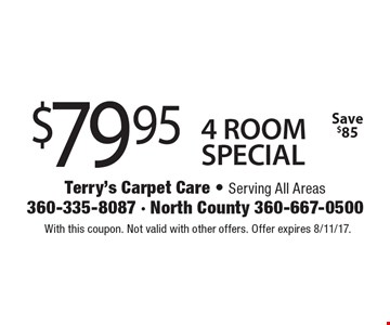 $79.95 4 ROOM SPECIAL Save $85. With this coupon. Not valid with other offers. Offer expires 8/11/17.