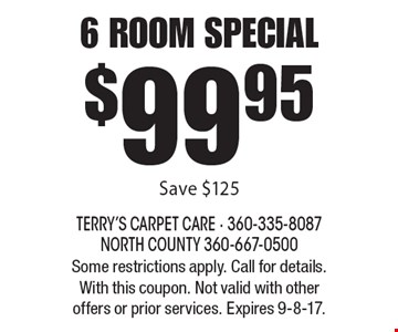 $99.95 6 room special. Save $125. Some restrictions apply. Call for details. With this coupon. Not valid with other offers or prior services. Expires 9-8-17.